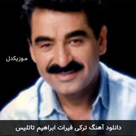 دانلود اهنگ فیرات ابراهیم تاتلیس