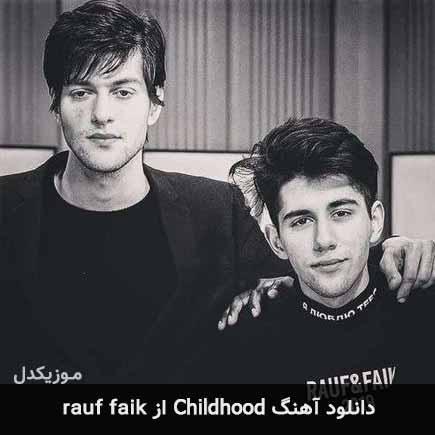 دانلود اهنگ Childhood Rauf Faik