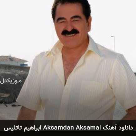 دانلود اهنگ Aksamdan Aksamal ابراهیم تاتلیس