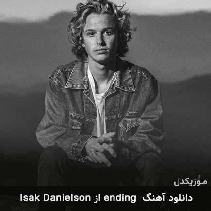 دانلود اهنگ ending Isak Danielson