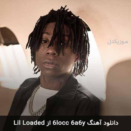 دانلود اهنگ 6locc 6a6y Lil Loaded