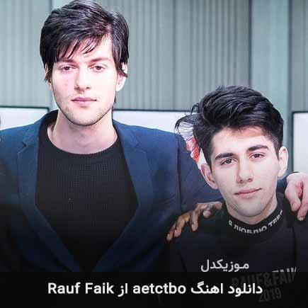 دانلود اهنگ aetctbo Rauf Faik
